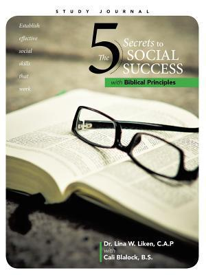 The 5 Secrets to Social Success with Biblical Principles Dr Lina W Liken