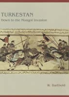 Turkestan Down to the Mongol Invasion Turkestan Down to the Mongol Invasion