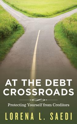 At the Debt Crossroads: Protecting Yourself from Creditors Lorena L. Saedi