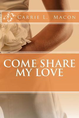 Come Share My Love Carrie L. Macon