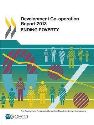 Development Co-Operation Report 2013: Ending Poverty Organization for Economic Cooperation and Development (OECD)