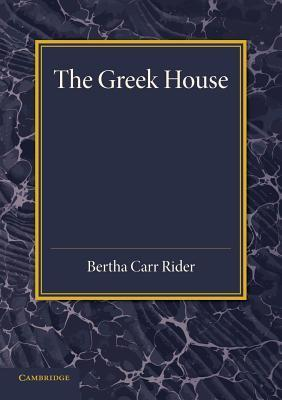 The Greek House: Its History and Development from the Neolithic Period to the Hellenistic Age  by  Bertha Carr Rider