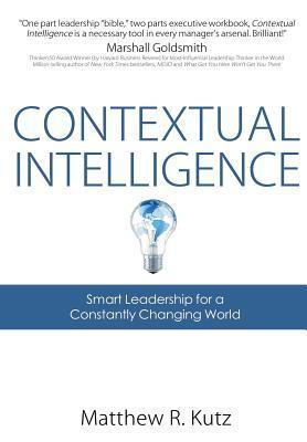 Contextual Intelligence: Smart Leadership for a Constantly Changing World Matthew Kutz