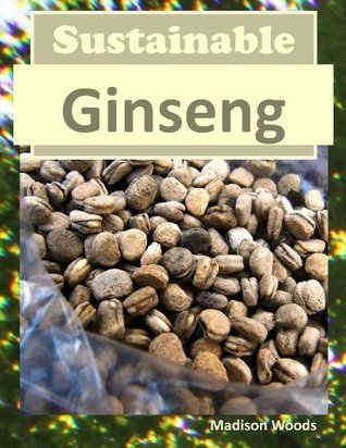 Sustainable Ginseng  by  Madison Woods