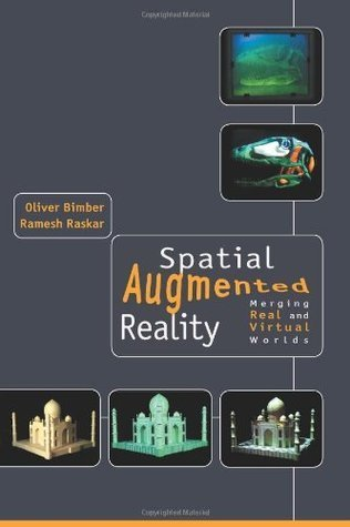 Spatial Augmented Reality: Merging Real and Virtual Worlds: A Modern Approach to Augmented Reality  by  Oliver Bimber