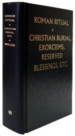 Roman Ritual (Christian Burial and Office for the Dead, Exorcism, Blessings Reserved to Religious or to Certain Places, Volume 2)  by  Fr Phillip T. Weller