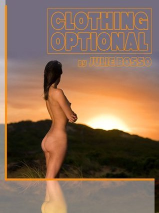CLOTHING OPTIONAL: A Reluctant Group Sex At The Beach Short  by  Julie Bosso