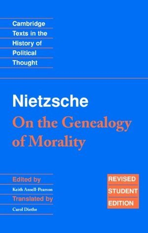 Nietzsche: On the Genealogy of Morality and Other Writings Student Edition  by  Friedrich Nietzsche