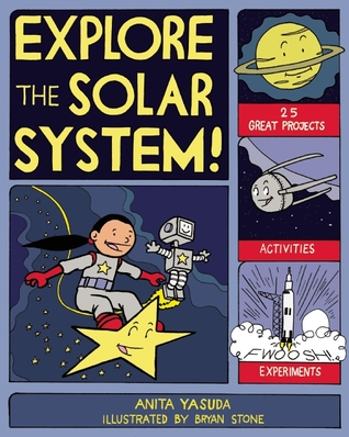 EXPLORE THE SOLAR SYSTEM!: 25 GREAT PROJECTS, ACTIVITIES, EXPERIMENTS  by  Anita Yasuda