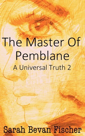 The Master of Pemblane (A Universal Truth 2) Sarah Bevan Fischer