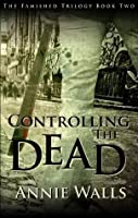 Controlling the Dead (The Famished Trilogy #2)