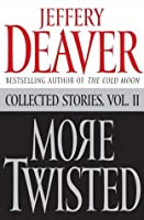 More Twisted: Collected Stories, Vol. II: 2