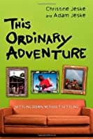 This Ordinary Adventure: Settling Down Without Settling