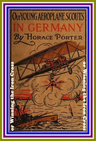 Our Young Aeroplane Scouts in Germany or, Winning the Iron Cross  by  Horace Porter by Horace Porter