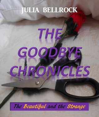 The Goodbye Chronicles: The Beautiful and the Strange  by  Julia Bellrock
