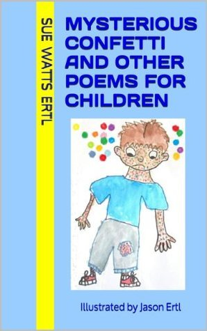 Mysterious Confetti and Other Poems for Children  by  Sue Watts Ertl