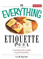 The Everything Etiquette Book: A Modern-Day Guide to Good Manners (Everything®)