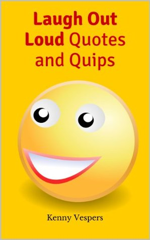 Laugh Out Loud Quotes and Quips Kenny Vespers