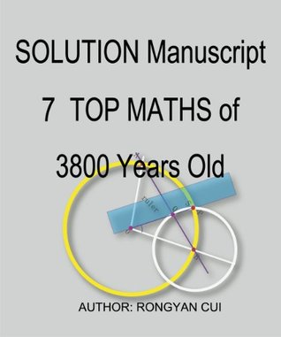 SOLUTION Manuscript - 7 TOP MATHS of 3800 Years Old RONGYAN CUI