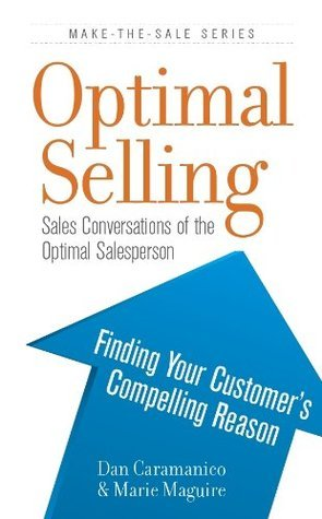 Optimal Selling: Find Your Customers Compelling Reason (Make-The-Sales Series)  by  Marie Maguire
