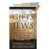 The Gifts of the Jews How a Tribe of Desert Nomads Changed the Way Everyone Thin