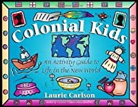 Colonial Kids: An Activity Guide to Life in the New World (Hands-On History)