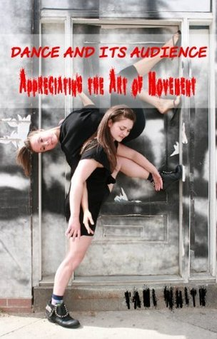 Dance and Its Audience: Appreciating the Art of Movement Tami White