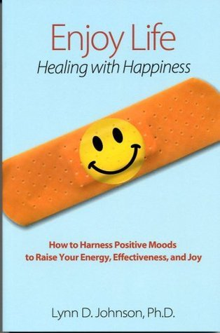 ENJOY LIFE! Healing with Happiness  by  Lynn D. Johnson