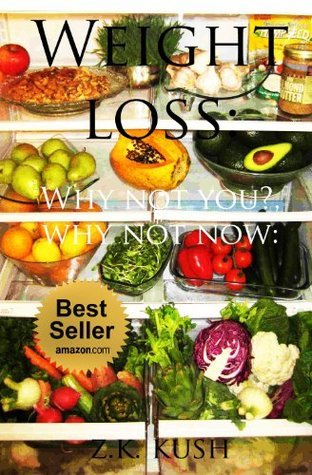 Weight loss : Why not now?: Why not you?.: Dont waste time or time will waste you.  by  Z.K. Kush
