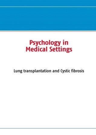 Psychology in Medical Settings (HCV): Lung transplantation and Cystic fibrosis  by  Gerald Ullrich
