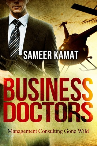 Business Doctors: Management Consulting Gone Wild  by  Sameer Kamat