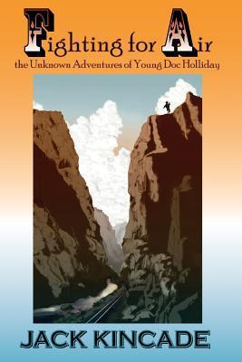 Fighting for Air-The Unknown Adventures of Young Doc Holliday  by  Jack Kincade