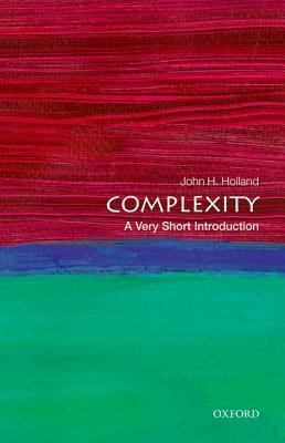 Complexity: A Very Short Introduction John H. Holland