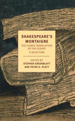 Shakespeares Montaigne: The Florio Translation of the Essays, A Selection  by  Michel de Montaigne