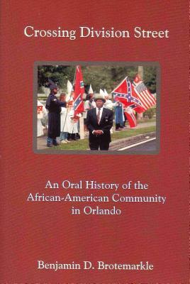 Crossing Division Street: An Oral History Of The African American Community In Orlando Benjamin D. Brotemarkle