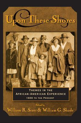 Upon These Shores: Themes in the African-American Experience 1600 to the Present: Themes in the African-American Experience 1600 to the Present  by  William R Scott