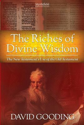 The Riches of Divine Wisdom  by  David Gooding