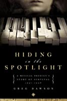 Hiding in the Spotlight: A Musical Prodigy's Story of Survival: 1941-1946