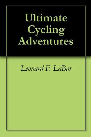 Ultimate Cycling Adventures  by  Leonard F. LaBar