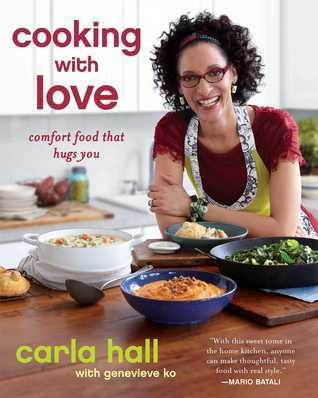 Cooking with Love: Comfort Food that Hugs You Carla Hall