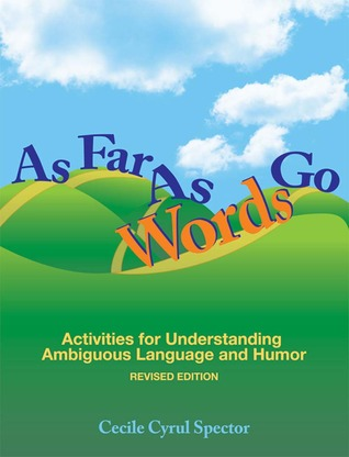 As Far As Words Go: Activities for Understanding Ambiguous Language and Humor, Revised Edition Cecile Cyrul Spector