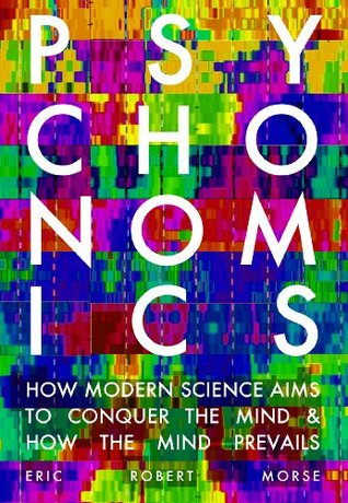 Psychonomics: How Modern Science Aims to Conquer the Mind and How the Mind Prevails Eric Robert Morse