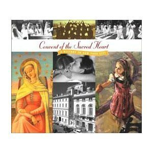 Convent of the Sacred Heart: A History in New York City  by  Timothy T. Noonan