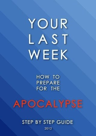 Your Last Week. How to prepare for the APOCALYPSE? Step  by  step guide. by Dmytro Kryshtopa