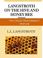 Langstroth on the Hive and The Honeybee; The Classic Beekeepers Manual (Illustrated)