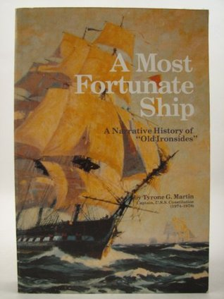 A Most Fortunate Ship: A Narrative History Of Old Ironsides Tyrone G. Martin