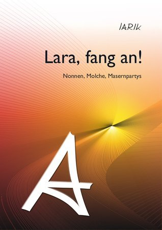 Lara, fang an!: Nonnen, Molche, Masernpartys  by  Oliver von Flotow