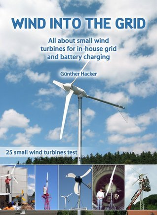 Wind into the Grid: All about small wind turbines for in-house grid and battery charging  by  Günther Hacker