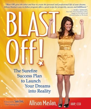 Blast Off! The Surefire Success Plan To Launch Your Dreams Into Reality Allison Maslan