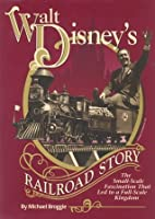 Walt Disney's Railroad Story: The Small-Scale Fascination That Led to a Full-Scale Kingdom